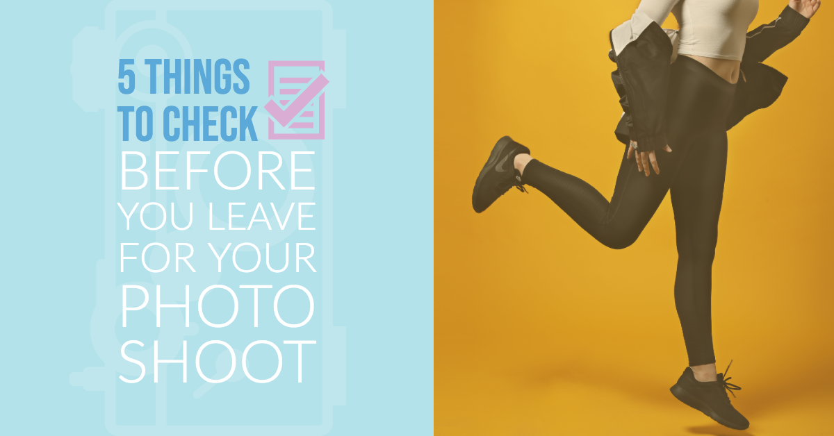 5 Things to Check Before You Leave for Your Photo Shoot