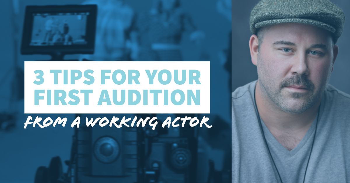 3 TIps For Your First Audition from a Working Actor