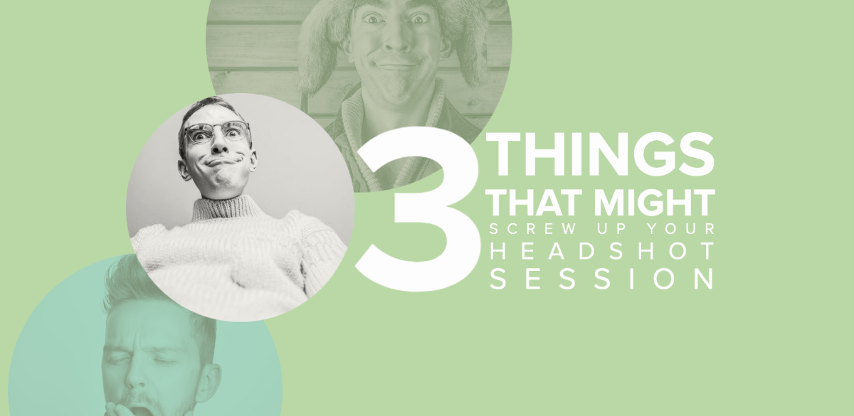 3 things that might screw up your headshots